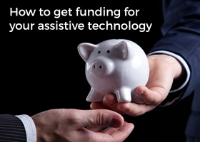 How to get funding for your assistive technology